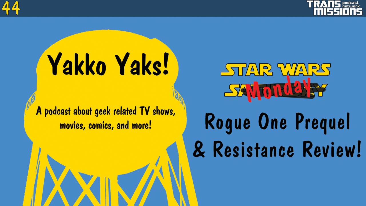 Star Wars Sat…Monday! – Rogue One Prequel series and Resistance Review!